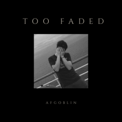 AFGoblin - Too Faded