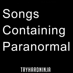 TryHardNinja - Songs Containing Paranormal