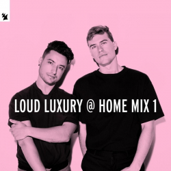 Loud Luxury - Loud Luxury @ Home Mix 1