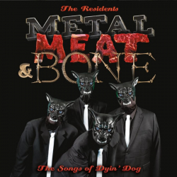 The Residents - It's Metal, Meat & Bone: The Songs of Dyin' Dog