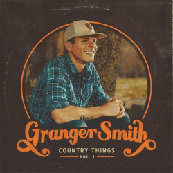 Tracklist & lyrics Granger Smith - Country Things, Vol. 1