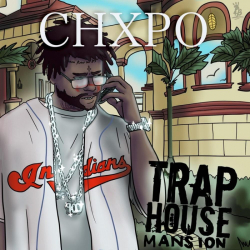 CHXPO - Trap House Mansion