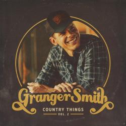 Tracklist & lyrics Granger Smith - Country Things, Vol. 2