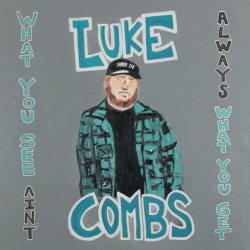 Tracklist & lyrics Luke Combs - What You See Ain't Always What You Get (Deluxe Edition)